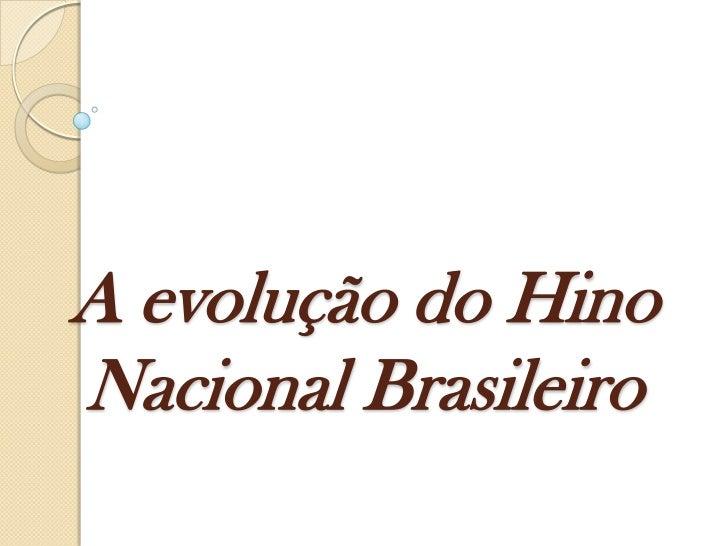 A evolução do HinoNacional Brasileiro