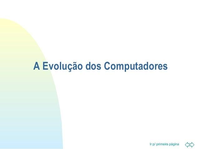 Ir p/ primeira página A Evolução dos Computadores
