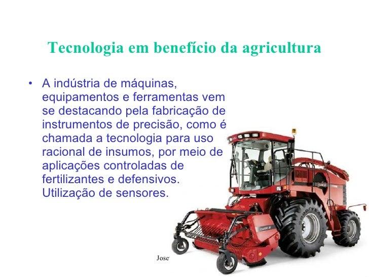 Tecnologia em benefício da agricultura <ul><li>A indústria de máquinas, equipamentos e ferramentas vem se destacando pela ...