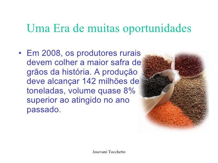 Uma Era de muitas oportunidades <ul><li>Em 2008, os produtores rurais devem colher a maior safra de grãos da história. A p...