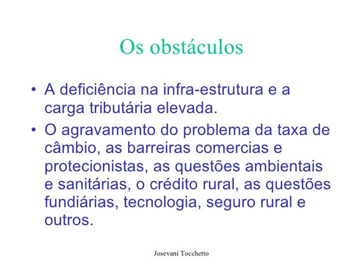Os obstáculos <ul><li>A deficiência na infra-estrutura e a carga tributária elevada.  </li></ul><ul><li>O agravamento do p...