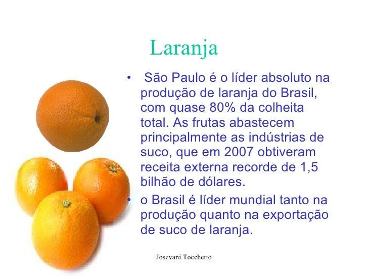 Laranja <ul><li>São Paulo é o líder absoluto na produção de laranja do Brasil, com quase 80% da colheita total. As frutas ...