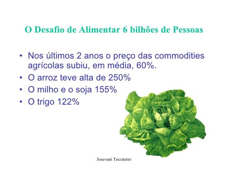 O Desafio de Alimentar 6 bilhões de Pessoas <ul><li>Nos últimos 2 anos o preço das commodities agrícolas subiu, em média, ...