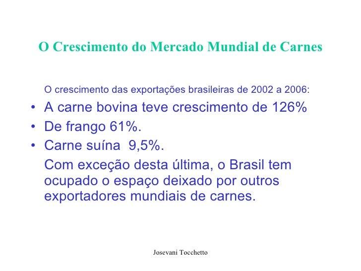 O Crescimento do Mercado Mundial de Carnes <ul><li>O crescimento das exportações brasileiras de 2002 a 2006:   </li></ul><...