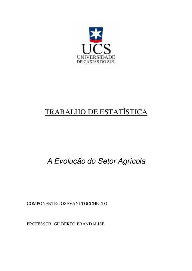 TRABALHO DE ESTATÍSTICA A Evolução do Setor Agrícola COMPONENTE: JOSEVANI TOCCHETTO PROFESSOR: GILBERTO BRANDALISE