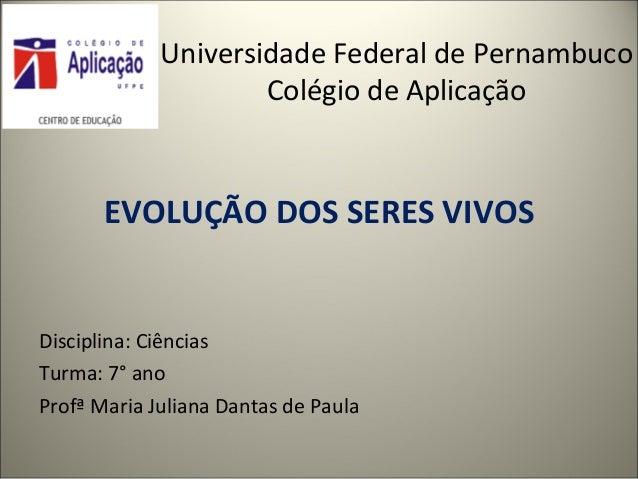 Universidade Federal de PernambucoColégio de AplicaçãoDisciplina: CiênciasTurma: 7° anoProfª Maria Juliana Dantas de Paula...