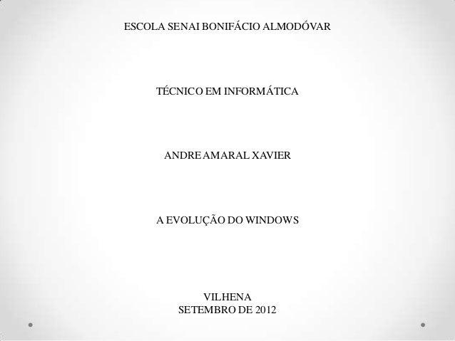 ESCOLA SENAI BONIFÁCIO ALMODÓVAR    TÉCNICO EM INFORMÁTICA      ANDRE AMARAL XAVIER    A EVOLUÇÃO DO WINDOWS            VI...