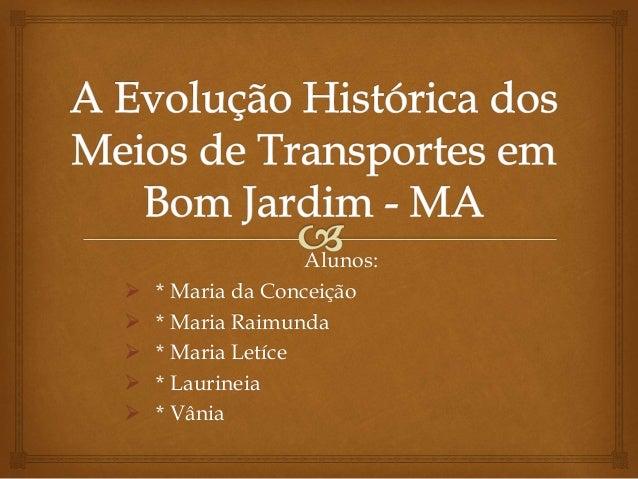 Alunos:  * Maria da Conceição  * Maria Raimunda  * Maria Letíce  * Laurineia  * Vânia