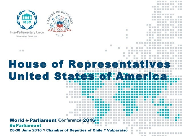 World e-Parliament Conference 2016 #eParliament 28-30 June 2016 // Chamber of Deputies of Chile // Valparaiso House of Rep...