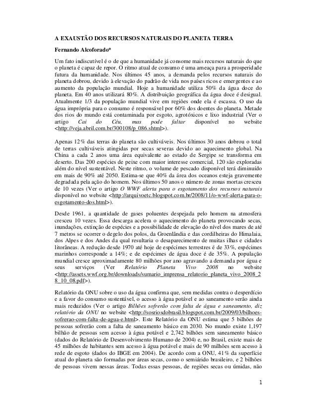 1 A EXAUSTÃO DOS RECURSOS NATURAIS DO PLANETA TERRA Fernando Alcoforado* Um fato indiscutível é o de que a humanidade já c...