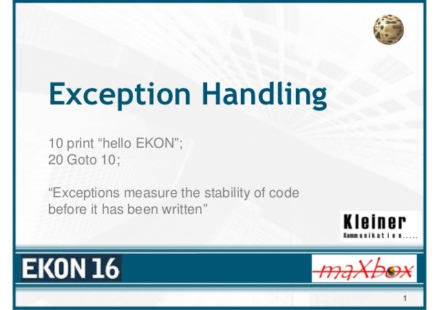 "Exception Handling10 print ""hello EKON"";20 Goto 10;""Exceptions measure the stability of codebefore it has been written""   ..."