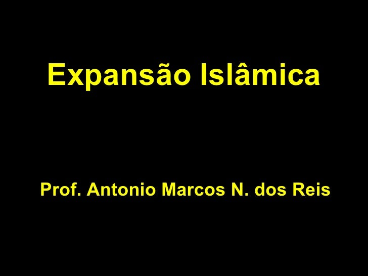 Expansão IslâmicaProf. Antonio Marcos N. dos Reis