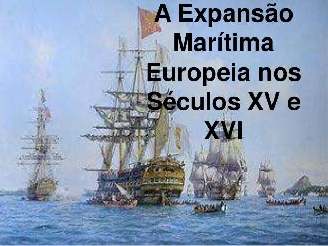 A Expansão  MarítimaEuropeia nosSéculos XV e    XVI