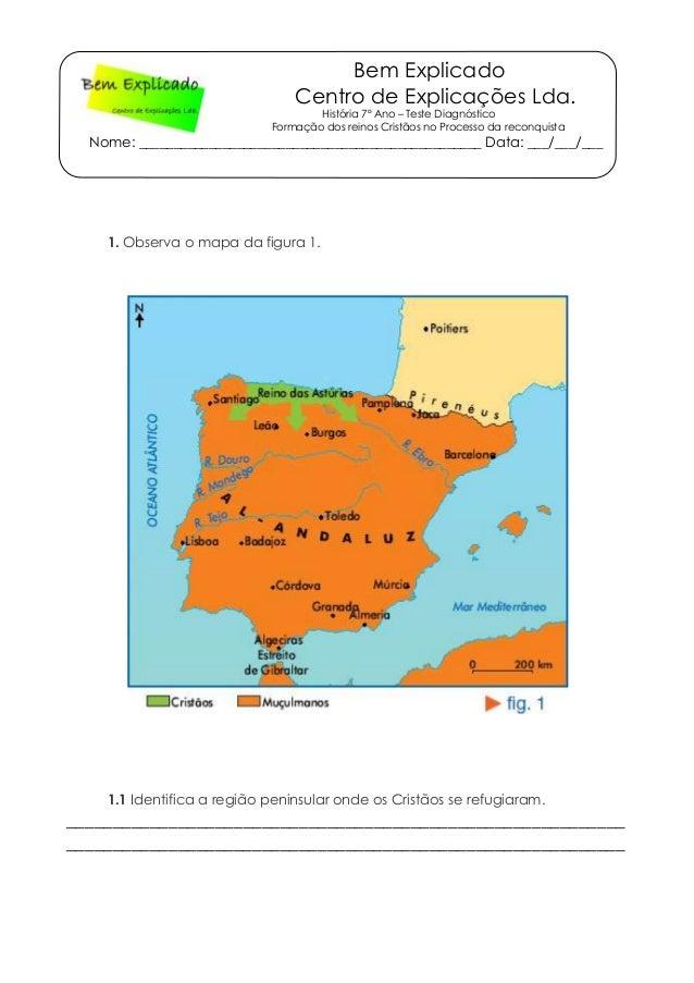 Bem Explicado Centro de Explicações Lda. História 7º Ano – Teste Diagnóstico Formação dos reinos Cristãos no Processo da r...