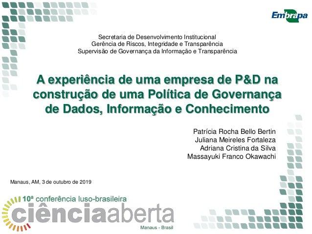 A experiência de uma empresa de P&D na construção de uma Política de Governança de Dados, Informação e Conhecimento Manaus...