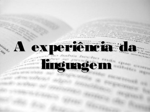 A experiência daA experiência da linguagemlinguagem