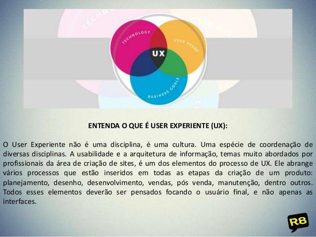 ENTENDA O QUE É USER EXPERIENTE (UX): O User Experiente não é uma disciplina, é uma cultura. Uma espécie de coordenação de...