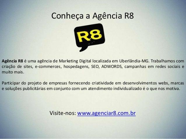Conheça a Agência R8 Agência R8 é uma agência de Marketing Digital localizada em Uberlândia-MG. Trabalhamos com criação de...