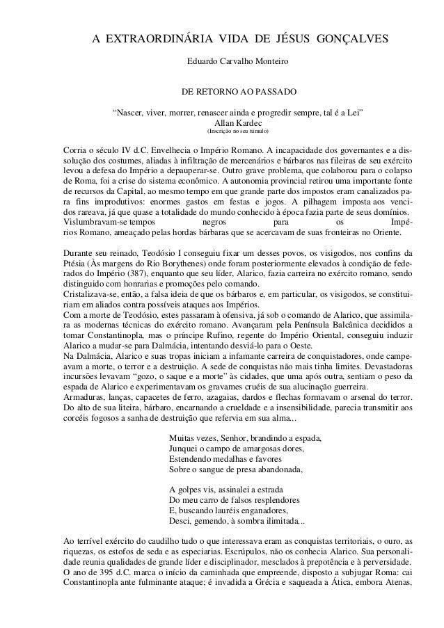 """A EXTRAORDINÁRIA VIDA DE JÉSUS GONÇALVES Eduardo Carvalho Monteiro DE RETORNO AO PASSADO """"Nascer, viver, morrer, renascer ..."""