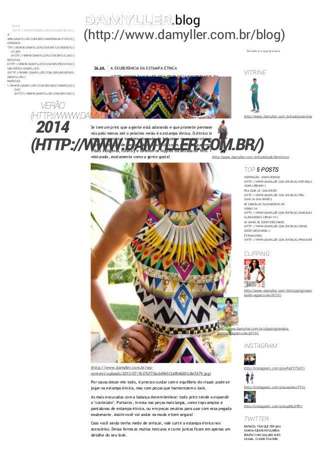 .blog (http://www.damyller.com.br/blog) Encontre o que procura 26.JUL A EXUBERÂNCIA DA ESTAMPA ÉTNICA (HTTP://WWW.DAMYLLER...