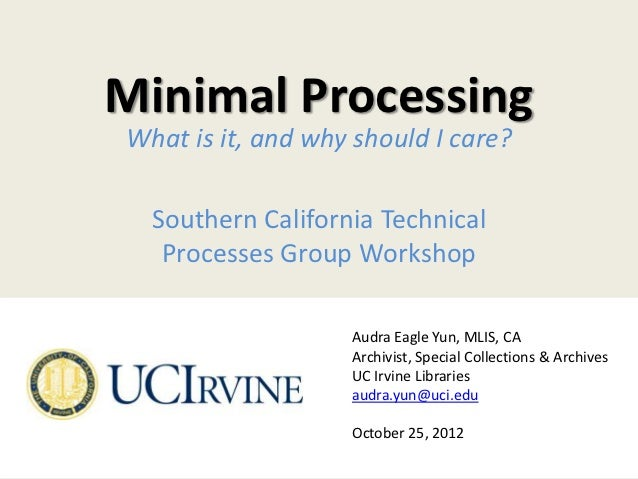 Minimal ProcessingWhat is it, and why should I care?  Southern California Technical   Processes Group Workshop            ...