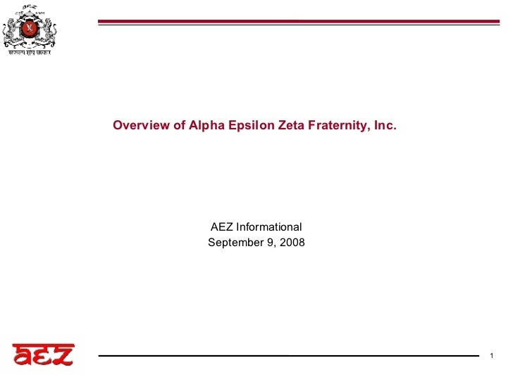 AEZ Informational September 9, 2008 Overview of Alpha Epsilon Zeta Fraternity, Inc.