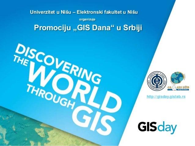 """Univerzitet u Nišu – Elektronski fakultet u Nišu  http://gisday.gislab.rs  organizuje  Promociju """"GIS Dana"""" u Srbiji"""