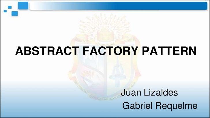 ABSTRACT FACTORY PATTERN             Juan Lizaldes             Gabriel Requelme