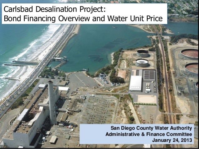 Carlsbad Desalination Project:Bond Financing Overview and Water Unit Price                              San Diego County W...