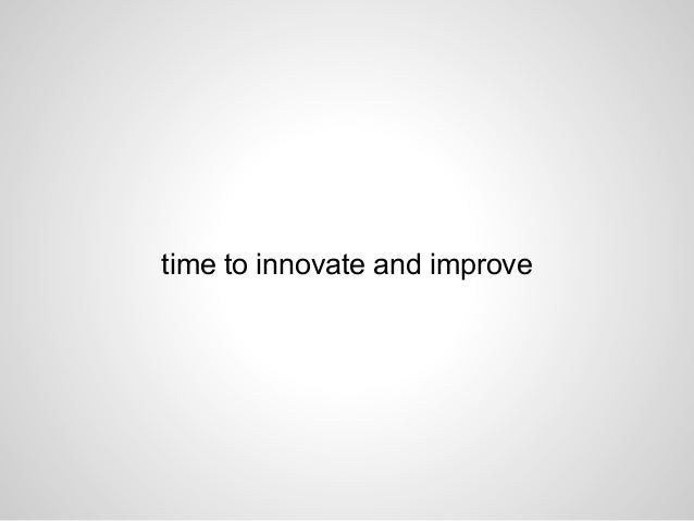 time to innovate and improve