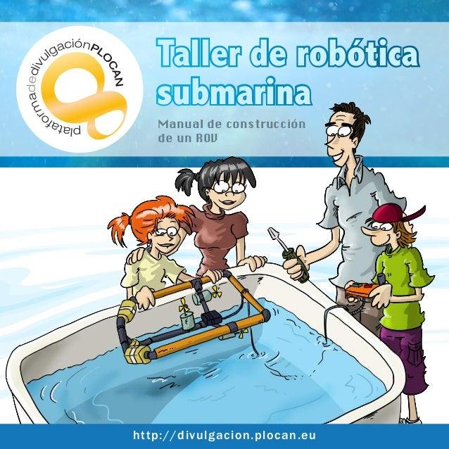 Taller de robótica submarina Manual de construcción de un ROV http://divulgacion.plocan.eu