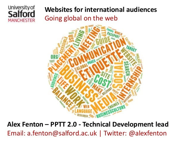 Websites for international audiences Going global on the web Alex Fenton – PPTT 2.0 - Technical Development lead Email: a....