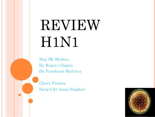REVIEW H1N1 Maj SK Mishra Dr Rajeev Gupta Dr Prashant Malviya Chair Person Surg Cdr Anuj Singhal