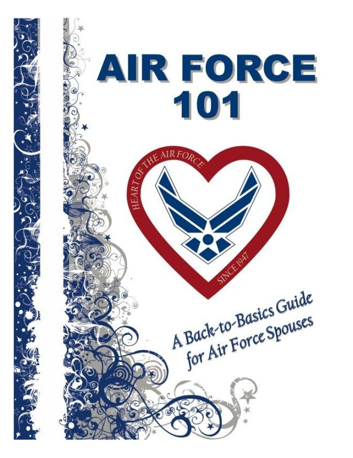 WELCOME to the Air Force Family!      This guide is designed to provide you with             enough information to know   ...