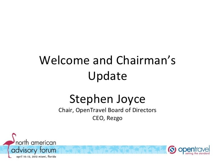 Welcome and Chairman's       Update      Stephen Joyce   Chair, OpenTravel Board of Directors               CEO, Rezgo