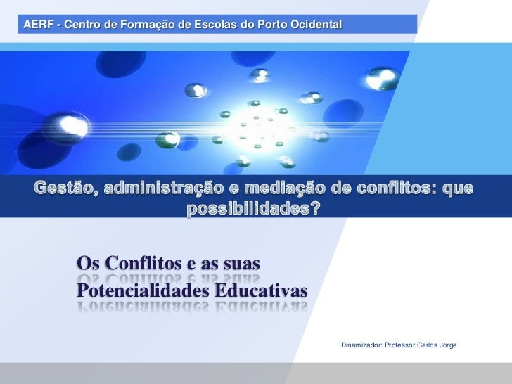 Gestão, administração e mediação de conflitos: que possibilidades?<br />Dinamizador: Professor Carlos Jorge<br />AERF - Ce...