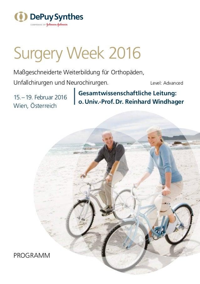 Gesamtwissenschaftliche Leitung: o.Univ.-Prof.Dr. Reinhard Windhager Surgery Week 2016 Maßgeschneiderte Weiterbildung fü...