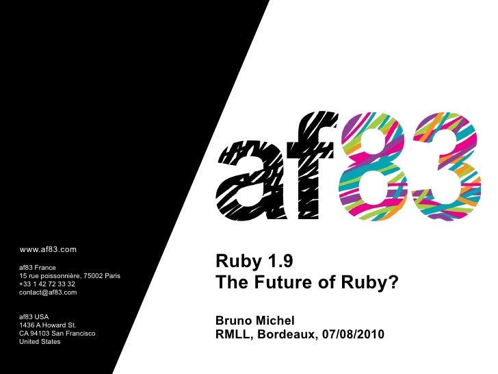 www.af83.com  af83 France                        Ruby 1.9                                    The Future of Ruby? 15 rue po...