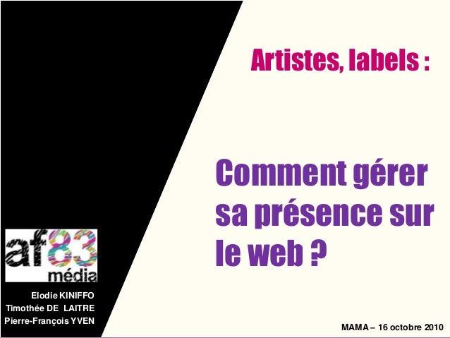 Elodie KINIFFO Timothée DE LAITRE Pierre-François YVEN Comment gérer sa présence sur le web ? MAMA – 16 octobre 2010 Artis...
