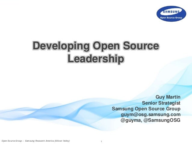 Developing Open Source  Leadership  Open Source Group –– Samsung Research America (Silicon Valley) 1  Guy Martin  Senior S...