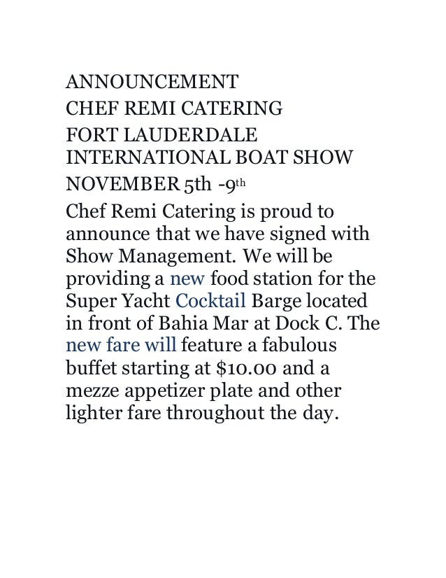 ANNOUNCEMENT CHEF REMI CATERING FORT LAUDERDALE INTERNATIONAL BOAT SHOW NOVEMBER 5th -9th Chef Remi Catering is proud to a...