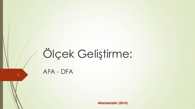 Ölçek Geliştirme: AFA - DFA1 Alfaistatistik (2015)