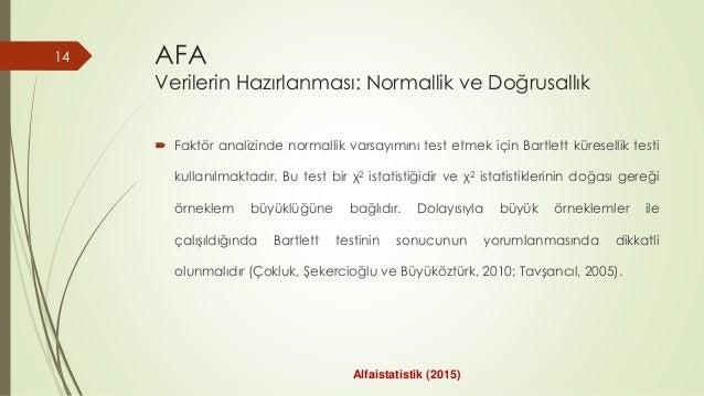 AFA Verilerin Hazırlanması: Normallik ve Doğrusallık  Faktör analizinde normallik varsayımını test etmek için Bartlett kü...