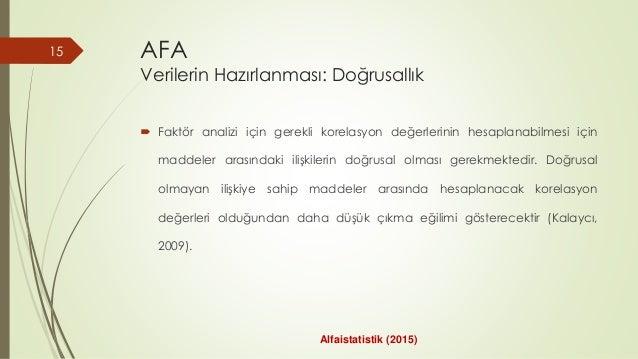 AFA Verilerin Hazırlanması: Doğrusallık  Faktör analizi için gerekli korelasyon değerlerinin hesaplanabilmesi için maddel...