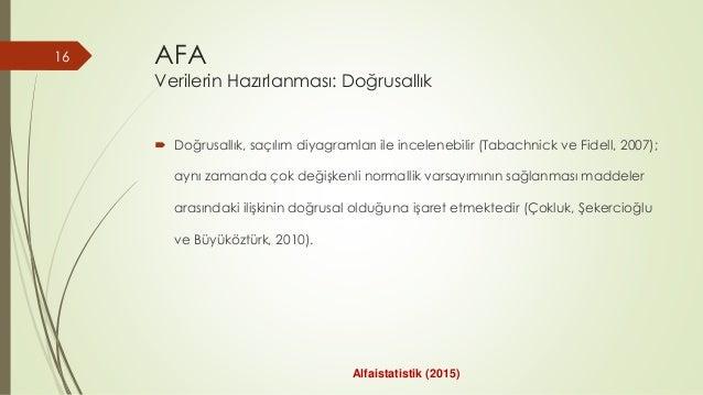 AFA Verilerin Hazırlanması: Doğrusallık  Doğrusallık, saçılım diyagramları ile incelenebilir (Tabachnick ve Fidell, 2007)...