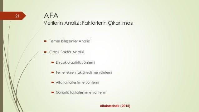 AFA Verilerin Analizi: Faktörlerin Çıkarılması  Temel Bileşenler Analizi  Ortak Faktör Analizi  En çok olabilirlik yönt...