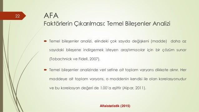 AFA Faktörlerin Çıkarılması: Temel Bileşenler Analizi  Temel bileşenler analizi, elindeki çok sayıda değişkeni (madde) da...