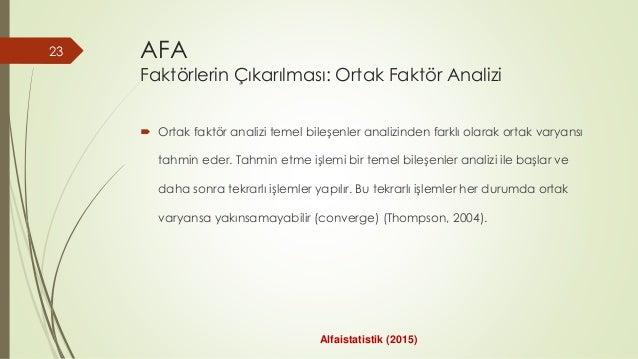 AFA Faktörlerin Çıkarılması: Ortak Faktör Analizi  Ortak faktör analizi temel bileşenler analizinden farklı olarak ortak ...