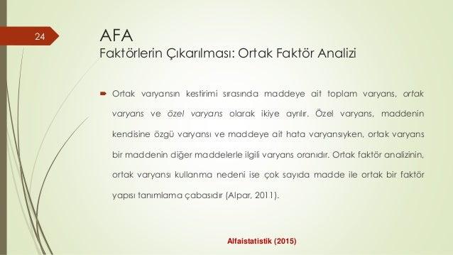 AFA Faktörlerin Çıkarılması: Ortak Faktör Analizi  Ortak varyansın kestirimi sırasında maddeye ait toplam varyans, ortak ...