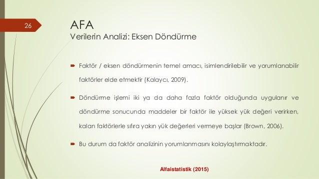 AFA Verilerin Analizi: Eksen Döndürme  Faktör / eksen döndürmenin temel amacı, isimlendirilebilir ve yorumlanabilir faktö...